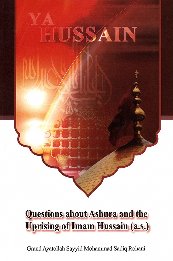 Questions About Ashura And The Uprising Of Imam Hussain (As)